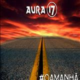 Aura 17 - #OAMANHÃ