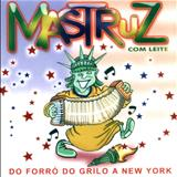 Mastruz com Leite - Do Forró Do Grilo a New York