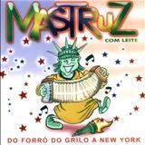 Mastruz com Leite - Mastruz Com Leite - Do Forró do Grilo a New York