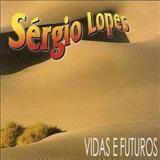 Sérgio Lopes - Vidas e Futuros