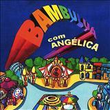 Angélica - Angélica Bambuluá