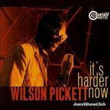 Wilson Pickett - Its Harder Now