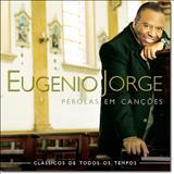 Eugênio Jorge - Perolas em Canções Vol 1