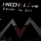 Maroon 5 - Maroon 5 LIVE friday the 13th