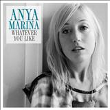 Anya Marina - Whatever You Like