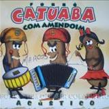Catuaba com Amendoim - CATUABA COM AMENDOIM MEGA HITS 01.04.2013