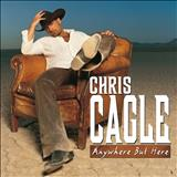 Chris Cagle - Chris Cagle - Anywhere But Here (2005)