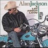 Alan Jackson - A Lot About Livin (And a Little Bout Love)k