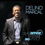 Delino Marçal - Que Amor é Esse? ao Vivo