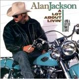 Alan Jackson - A Lot About Livin A Little bout Love