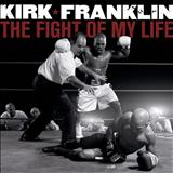 Kirk Franklin - Kirk Franklin - 2007 - The Fight Of My Life