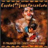 Cordel Do Fogo Encantado - O Palhaço do Circo sem Futuro