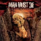 Man Must Die (Technical Death Metal) - No Tolerance for Imperfection