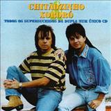 Chitãozinho e Xororó - Todos Os Supersucessos Da Dupla Num Único CD