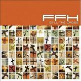 Ffh - Still The Cross