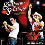 Guilherme e Santiago - Elétrico - Ao Vivo No Trio (2011)