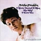 Aretha Franklin - I Never Loved A Man The Way That I Love You