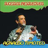 Agnaldo Timóteo -  SUCESSOS INESQUECÍVEIS DE AGNALDO TIMOTÉO