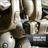 Sugar Kane - Por Nossa Paz