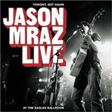 Jason Mraz - Tonight, Not Again. Jason Mraz Live at the Eagles Ballroom