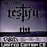 P.O.D. - Beyond Testify (Limited Edition Bonus)