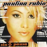 Paulina Rubio - COMPILATIONS-SIN PAUSA/LA HISTÓRIA/PAU FACTOR