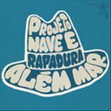 Rapadura Xique Chico - ProjetoNave & Rapadura - Além Mar [Single]