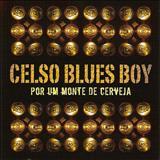 Celso Blues Boy - Por Um Monte de Cerveja