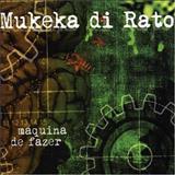 Mukeka di Rato - Máquina de Fazer