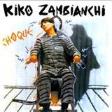 Kiko Zambianchi - Choque