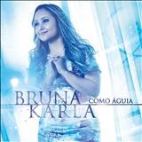 Bruna Karla - Como Águia