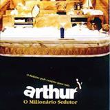 Filmes - Arthur - O Milionário Sedutor