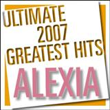 Alexia - Ultimate 2007 Greatest Hits