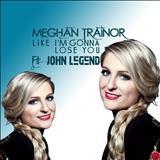 Meghan Trainor - Single - Like I'm Gonna Lose You Ft. John Legend