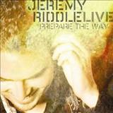 Jeremy Riddle - Prepare The Way