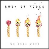 Rush Of Fools - We Once Were
