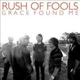 Rush Of Fools - Grace Found Me