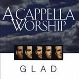 Glad - A Cappella Worship
