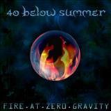 40 Below Summer - Fire At Zero Gravity