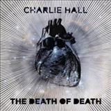 Charlie Hall - The Death Of Death