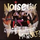 Noisettes - Whats The Time Mr. Wolf?