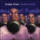Praga Khan - Mutant Funk