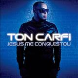 Ton Carfi - Jesus Me Conquistou