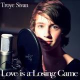 Troye Sivan - Love Is a Losing Game