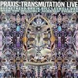 Praxis - Transmutation Live