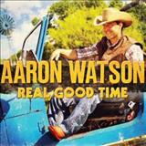 Aaron Watson - Real Good Time