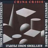 China Crisis - Difficult Shapes & Passive Rhythms, Some People Think Its Fun To Entertain