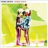 Young Knives - Human Again