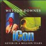 John Wetton - Never In a Million Years: Icon Live