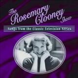 Rosemary Clooney - The Rosemary Clooney Show: Songs From The Classic Television Series